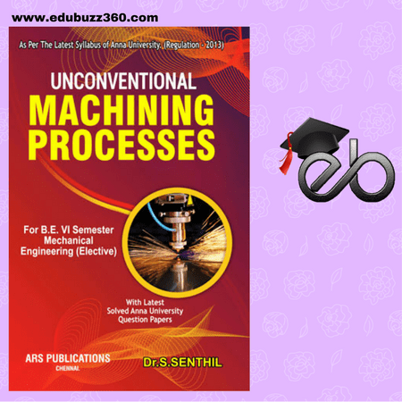 UNCONVENTIONAL MACHINING PROCESS BOOK BY SENTHIL PDF